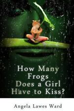 How Many Frogs Does a Girl Have to Kiss by Angela Ward (2006, Paperback)
