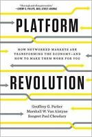 Platform Revolution : How Networked Markets Are Transforming the Economy and How