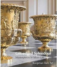 Gilt-Edged Splendour : Masterpieces in Silver Gilt (2013, Paperback)