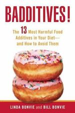 Badditives! : The 13 Most Harmful Food Additives in Your Diet - And How to Avoid