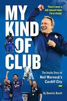 My Kind of Club: The Inside Story of Neil Warnock's Cardiff City by Dominic Boot