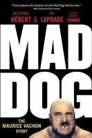 Mad Dog : The Maurice Vachon Story by Patric Laprade, Bertrand Hebert and...