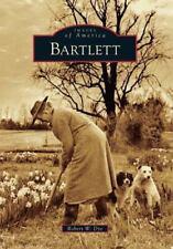 Images of America Ser.: Bartlett by Robert W. Dye (2010, Paperback)