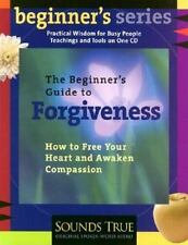 The Beginner's Guide to Forgiveness: How to Free Your Heart and Awaken Compassio