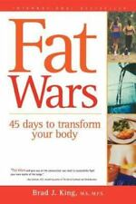 Fat Wars : 45 Days to Transform Your Body by Brad J. King 2001 Paperback NEW