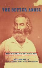 The Better Angel : Walt Whitman in the Civil War by Roy, Jr. Morris (2001,...