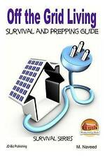 NEW Off the Grid Living - Survival and Prepping Guide by M. Naveed