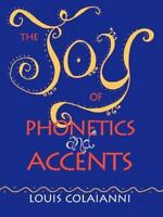 The Joy of Phonetics and Accents: By Louis E Colaianni
