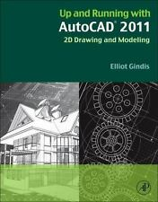 Up and Running with AutoCAD 2011 : 2D Drawing and Modeling by Elliot Gindis...