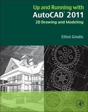 Up and Running with AutoCAD 2011: 2D Drawing and Modeling: By Elliot Gindis