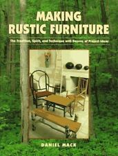 Making Rustic Furniture : The Tradition, Spirit, and Technique with Dozens Ideas