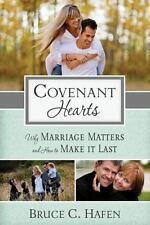 Covenant Hearts : Marriage and the Joy of Human Love by Bruce C. Hafen