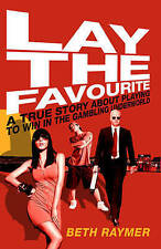 Lay the Favourite: A True Story About Playing to Win in the Gambling Underworld…