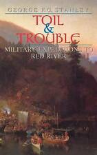 Toil and Trouble: Military expeditions to Red River (Canadian War Museum Histori