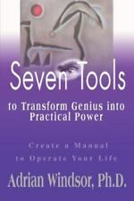 Seven Tools to Transform Genius into Practical Power : Create a Manual to...