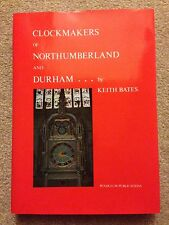 Clockmakers of Northumberland and Durham by Keith Bates (Hardback, 1981)