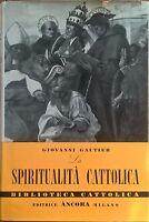 La spiritualità cattolica - Giovanni Gautier (Ancora 1956) (DEDICA AUTORE) Ca