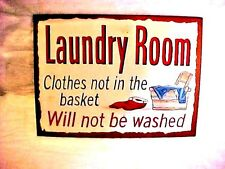 """Laundry Room  TIN SIGN """"Clothes Not In The BASKET Will not be Washed"""" 12 1/2"""" W"""