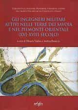 Gli ingegneri militari attivi nelle terre dei Savoia e nel Piemonte orientale