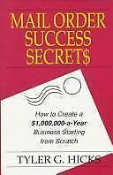Mail Order Success Secrets: How to Create a $1,000,000-a-Year Business Starting