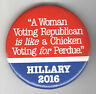 2016 pin HILLARY Clinton  pinback A Woman Voting Republican is a CHICKEN ...
