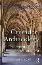 Crusader Archaeology: The Material Culture of the Latin East by Boas, Adrian, NE