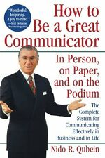 How to Be a Great Communicator: In Person, on Paper, and on the Podium by Nido R