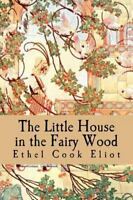 Little House in the Fairy Wood, Paperback by Eliot, Ethel Cook, ISBN 15353091...