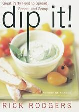 Dip It! Great Party Food to Spread, Spoon, and Scoop, Rodgers, Rick, Good Condit