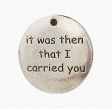 IT WAS THEN THAT I CARRIED YOU Antiqued Silver Affirmation Traditional Charm