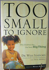 TOO SMALL TO IGNORE Why Children Are the Next Big Thing - Book by Wess Stafford