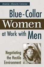Blue-Collar Women at Work with Men: Negotiating the Hostile Environment by Gree