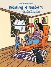 Waiting 4 Baby Y : The y Brothers by Sasha Hampton (2013, Paperback)