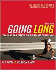 Going Long: Training for Triathlon's Ultimate Challenge Joe Friel, Gordon.