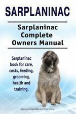 Sarplaninac. Sarplaninac Complete Owners Manual. Sarplaninac Book for Care, C.
