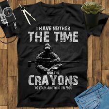 I Have Neither The Time Nor The Crayons To Explain This To You Sniper T Shirt
