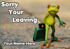 FROG Sorry Your Leaving  personalised  A5 Greeting Card reffro