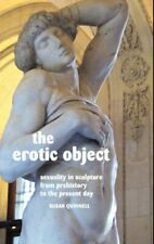 The Erotic Object: s**uality in Sculpture from , Quinnell Hardcover-,
