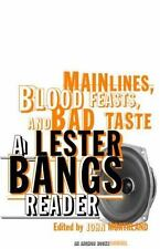 Main Lines, Blood Feasts, and Bad Taste: A Lester Bangs Reader by Bangs, Lester