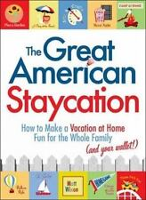 The Great American Staycation: How to Make a Vacation at Home Fun for the Whole