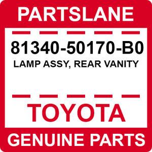 81340-50170-B0 Toyota OEM Genuine LAMP ASSY, REAR VANITY