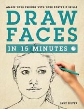 Draw Faces in 15 Minutes How to Get Started in Portrait Drawing 9781250063991