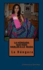 La Húngara Que Hizo Hablar a la Muda by Clemencia Sánchez (2013, Paperback)