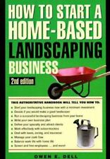 How to Start a Home-Based Business: How to Start a Home-Based Landscaping...