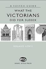 What The Victorians Did For Sussex (Sussex Guide), Roland Lewis, Very Good