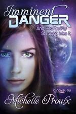 Imminent Danger : And How to Fly Straight into It: By Proulx, Michelle
