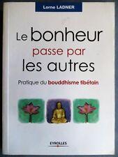 Le bonheur passe par les autres, pratique du bouddhisme tibétain, 2004