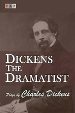 Dickens the Dramatist: Plays by Charles Dickens by Dickens, Charles -Paperback