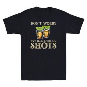 Don't Worry I've Had Both My Shots Funny Two Shots Tequila Men's Cotton T-Shirt