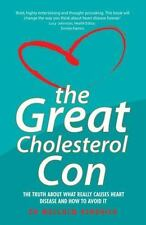 The Great Cholesterol Con: The Truth About What Really Causes Heart Disease and